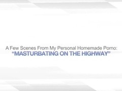 MASTURBATING ON THE HIGHWAY – REAL PUBLIC WIFE Thumb